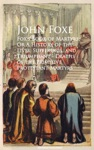 Foxs Book Of Martyrs Or A History Of The Lives Sufferings And Triumphant - Deaths Of The Primitive Protestant Martyrs