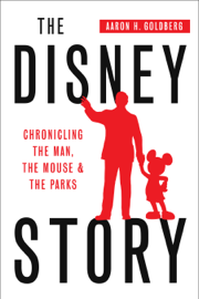 The Disney Story: Chronicling the Man, the Mouse, and the Parks