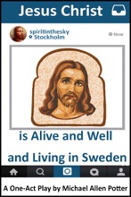 Jesus Christ Is Alive And Well And Living In Sweden: A One-Act Play