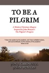 To Be A Pilgrim A Modern Christian Allegory Inspired By John Bunyans The Pilgrims Progress