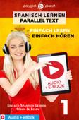 Spanisch Lernen - Paralleltext : Einfach Lesen - Einfach Hören : Audio + eBook Nr. 1