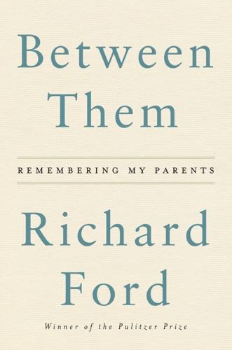 Richard Ford - Between Them