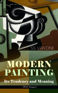 MODERN PAINTING – Its Tendency and Meaning (With Images) da S.S. Van Dine & Willard Huntington Wright