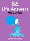 86 Life Answers AQUARIUS