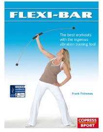Flexi Bar The Best Workouts With The Ingenius Vibration Training Tool