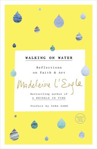 Madeleine L'Engle, Sara Zarr & Lindsay Lackey - Walking on Water