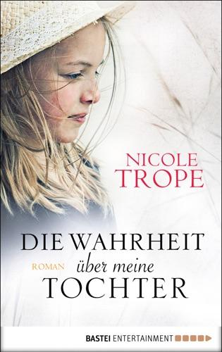 Nicole Trope - Die Wahrheit über meine Tochter