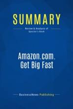 Summary: Amazon.com. Get Big Fast