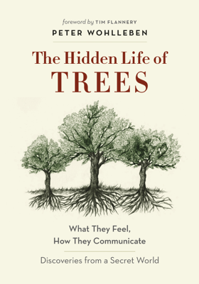 The Hidden Life of Trees - Peter Wohlleben & Tim Flannery book
