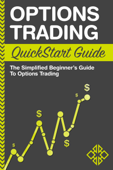 Options Trading QuickStart Guide: The Simplified Beginner's Guide to Options Trading