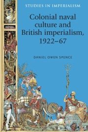 COLONIAL NAVAL CULTURE AND BRITISH IMPERIALISM, 1922-67