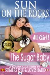 Sun on the Rocks: The Sugar Baby