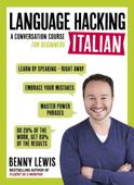 LANGUAGE HACKING ITALIAN (Learn How to Speak Italian - Right Away) (Enhanced Edition)