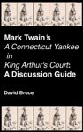 Mark Twains A Connecticut Yankee In King Arthurs Court A Discussion Guide