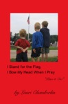 I Stand For The Flag I Bow My Head When I Pray