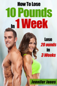 How To Lose 10 Pounds In 1 Week: 20 Pounds In 3 Weeks