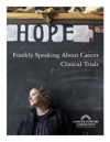 Frankly Speaking About Cancer Clinical Trials