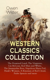 WESTERN CLASSICS COLLECTION: THE PROMISED LAND, THE VIRGINIAN, LIN MCLEAN, RED MAN AND WHITE, THE JIMMYJOHN BOSS, NAPOLEON SHAVE-TAIL, HANKS WOMAN, A KINSMAN OF RED CLOUD, PADRE IGNACIO AND MORE