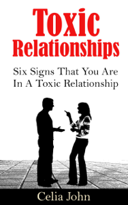 Toxic Relationships: Six Signs That You Are In A Toxic Relationship Book Review