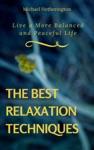 The Best Relaxation Techniques Live A More Balanced And Peaceful Life