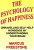 The Psychology of Happiness: Unravelling Self Help Nonsense by Understanding Your Brain