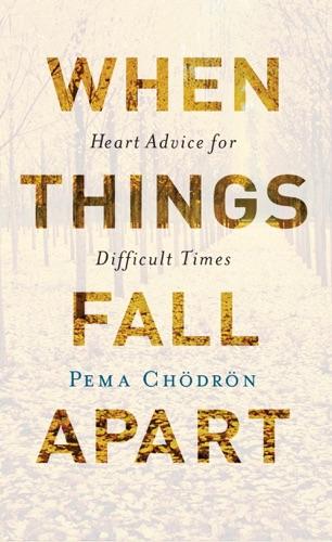 When Things Fall Apart - Pema Chödrön - Pema Chödrön