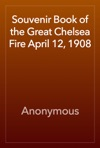 Souvenir Book Of The Great Chelsea Fire April 12 1908