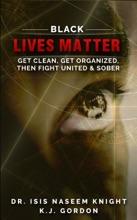 Black Lives Matter: Get Clean, Get Organized, Then Fight United & Sober