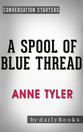 A Spool of Blue Thread: A Novel by Anne Tyler Conversation Starters book