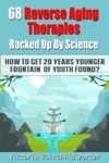 68 Reverse Aging Therapies Backed Up By Science You Probably Never Heard About How To Get 20 Years Younger Fountain Of Youth Found
