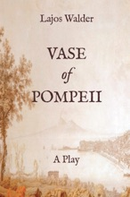 Vase Of Pompeii: A Play