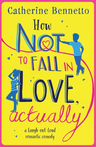 Catherine Bennetto - How Not to Fall in Love, Actually