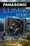 Panasonic Lumix Tz100 An Easy Guide To The Best Features