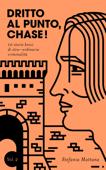Dritto al Punto, Chase! Vol.2: 10 storie brevi di stra–ordinaria criminalità