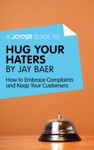 A Joosr Guide To Hug Your Haters By Jay Baer