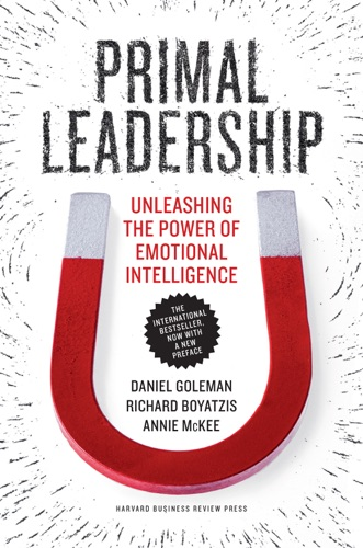 Daniel Goleman, Richard E. Boyatzis & Annie McKee - Primal Leadership, With a New Preface by the Authors