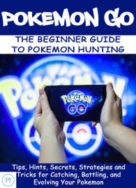 POKEMON GO: The Beginner Guide to Pokemon Hunting book
