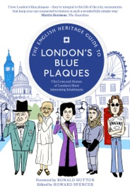 THE ENGLISH HERITAGE GUIDE TO LONDONS BLUE PLAQUES