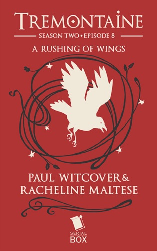 Paul Witcover, Racheline Maltese, Alaya Dawn Johnson, Ellen Kushner, Tessa Gratton, Mary Anne Mohanraj & Joel Derfner - A Rushing of Wings (Tremontaine Season 2 Episode 8)