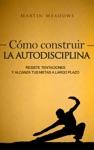 Cmo Construir La Autodisciplina Resiste Tentaciones Y Alcanza Tus Metas A Largo Plazo