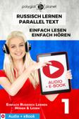 Russisch Lernen – Paralleltext : Einfach Lesen - Einfach Hören : Audio + eBook Nr. 1