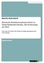 Klassische Raumkonzeptionen Kants In Daniel Kehlmanns Roman 'Die Vermessung Der Welt'