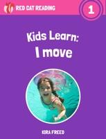 Kids Learn: I Move