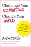 Challenge Your Assumptions Change Your World