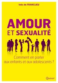 Amour et sexualité, comment en parler aux enfants et aux adolescents - Inès de Franclieu