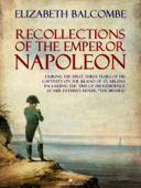 Download and Read Online Recollections of the Emperor Napoleon, During the First Three Years of His Captivity on the Island of St. Helena