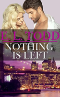 E. L. Todd - Nothing Is Left (Forever and Ever #11) artwork