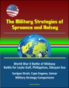 The Military Strategies Of Spruance And Halsey World War II Battle Of Midway Battle For Leyte Gulf Philippines Sibuyan Sea Surigao Strait Cape Engano Samar Military Strategy Comparisons