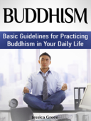 Buddhism: Basic Guidelines for Practicing Buddhism in Your Daily Life