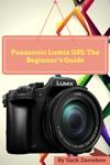 Panasonic Lumix G85 The Beginners Guide